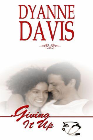 Giving It UP Dyanne Davis