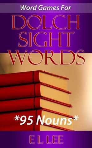 Word Games For Dolch Sight Words 95 Nouns  by  E.L. Lee