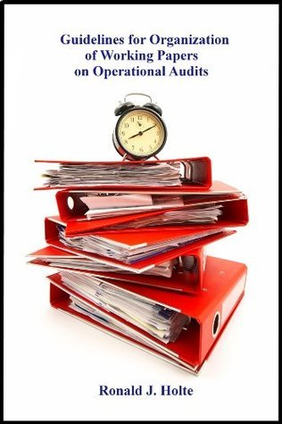 Guidelines for Organization of Working Papers on Operational Audits  by  Ronald Holte