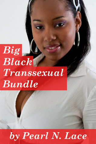 Big Black Transsexual Bundle  by  Pearl N. Lace