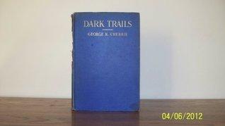 Dark trails: Adventures of a naturalist, George Kruck Cherrie