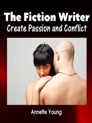 The Fiction Writer - Create Passion and Conflict  by  Annette Young