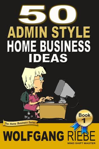 50 Admin Style Home Business Ideas Wolfgang Riebe