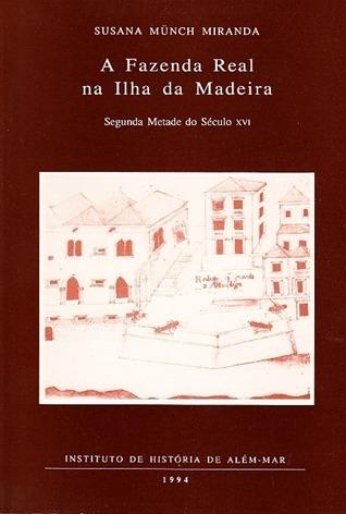 A Fazenda Real na Ilha da Madeira - Segunda metade do século XVI Susana Münch Miranda