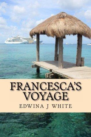 Francescas Voyage (Cruising to Love, #3)  by  Edwina J. White
