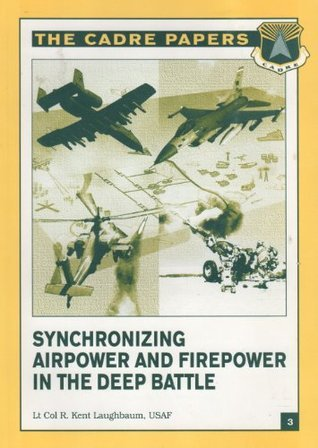 Synchronizing Airpower and Firepower in the Deep Battle R. Kent Laughbaum