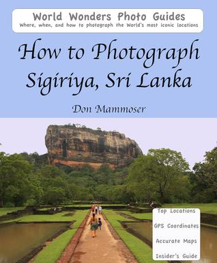 How to Photograph Sigiriya, Sri Lanka Don Mammoser
