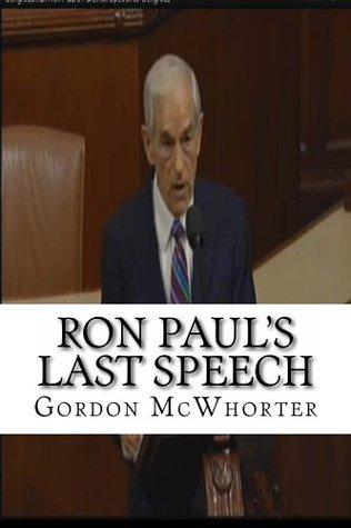Ron Pauls Last Speech Gordon McWhorter