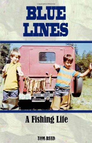 Blue Lines: A Fishing Life  by  Tom Reed