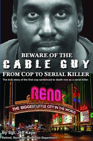 Beware of the Cable Guy: From Cop to Serial Killer  by  Jeff Kaye