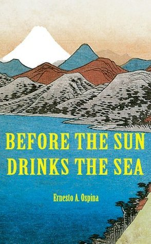 Before the Sun Drinks the Sea Ernesto A. Ospina