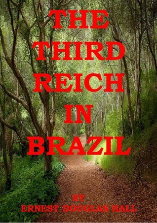 The Third Reich in Brazil  by  Ernest Douglas Hall