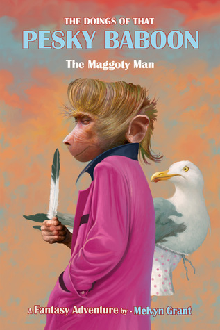 The Doings of That Pesky Baboon: The Maggoty Man  by  Melvyn Grant