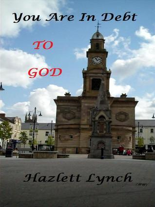 You Are In Debt To God. Hazlett Lynch