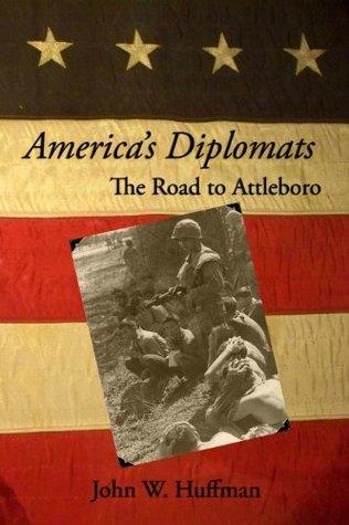 Americas Diplomats, The Road to Attleboro John W. Huffman