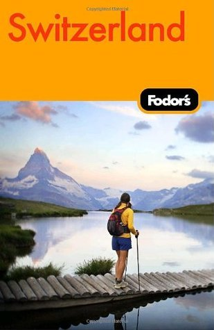 Fodors Switzerland, 44th Edition Fodors Travel Publications Inc.
