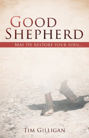 Good Shepherd: May He restore your soul...  by  Tim Gilligan
