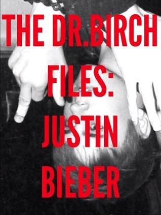 THE DR.BIRCH FILES: JUSTIN BIEBER  by  Mike Valasek