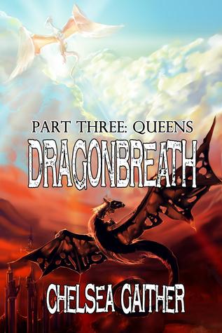 Dragonbreath Part Three: Queens Chelsea Gaither