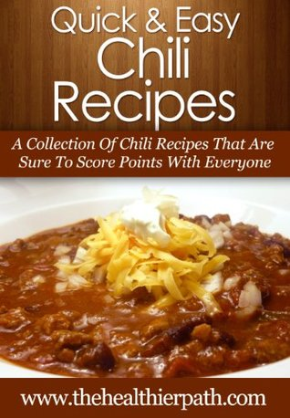 Chili Recipes: A Collection Of Chili Recipes That Are Sure To Score Points With Everyone.  by  Mary Miller