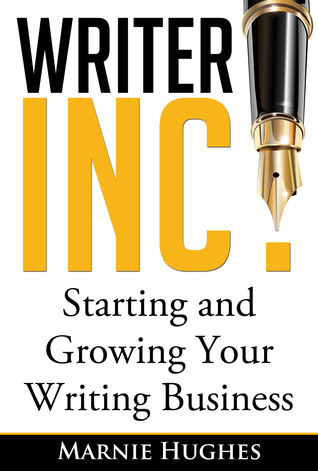 Writer Inc.: Starting and Growing Your Writing Business Marnie Hughes