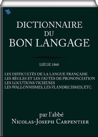 Dictionnaire du bon langage  by  Nicolas-Joseph Carpentier