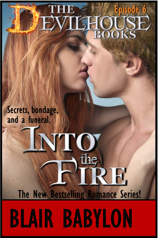 Into the Fire: An Erotic Romance, Episode 6 of The Devilhouse Books  by  Blair Babylon