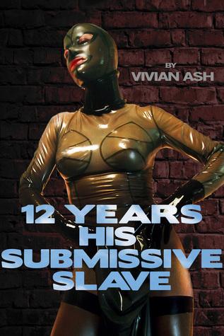 12 Years His Submissive Slave Vivian Ash