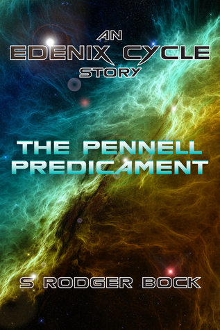 The Pennell Predicament: An Edenix Cycle Story  by  S. Rodger Bock