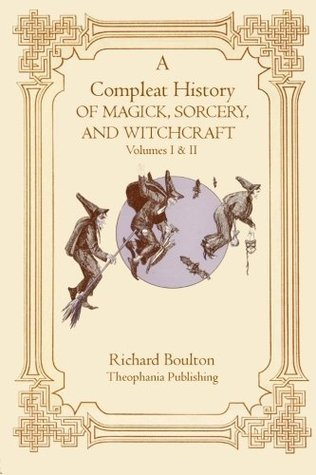 A Compleate History of Magick, Sorcery, and Witchcraft  by  Richard Boulton