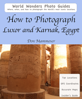 How to Photograph Luxor and Karnak, Egypt Don Mammoser
