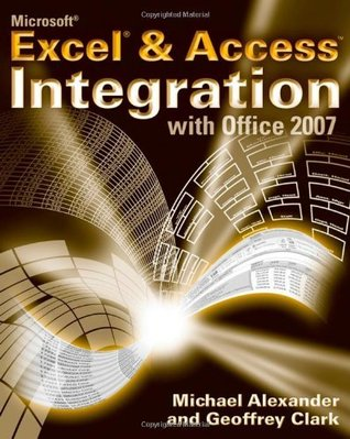 Microsoft Excel and Access Integration : With Microsoft Office 2007 Michael    Alexander