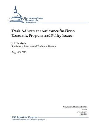 Trade Adjustment Assistance for Firms: Economic, Program, and Policy Issues  by  J. F. Hornbeck