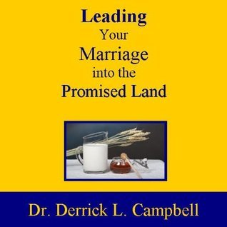 Leading Your Marraige into the Promised Land  by  Dr. Derrick Campbell