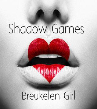 Shadow Games  by  Breukelen Girl
