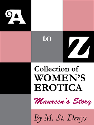 A to Z Collection of Women's Erotica: Maureen's Story  by  M. St.Denys