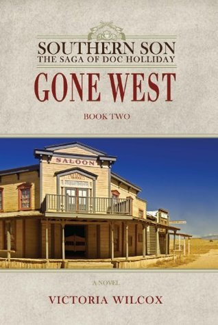 Gone West (Southern Son: The Saga of Doc Holliday)  by  Victoria Wilcox
