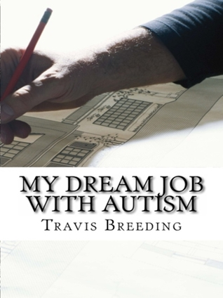 My Dream Job With Autism  by  Travis Breeding