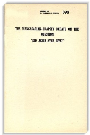 The Mangasarian - Crapsey Debate on the Question: Did Jesus Ever Live? (Big Blue Book, 898)  by  M.M. Mangasarian