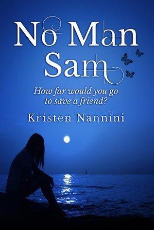 No Man Sam: How far would you go to save a friend? Kristen Nannini