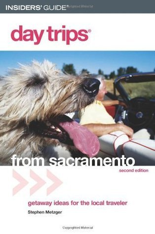 Day Trips® from Sacramento, 2nd (Day Trips Series) Stephen Metzger