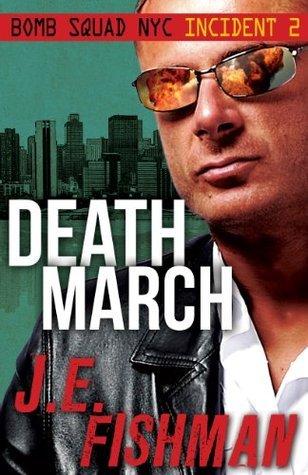 Death March (Bomb Squad NYC Incident #2) J.E. Fishman