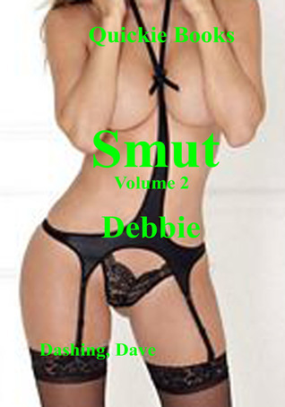Smut  by  Dashing, Dave Debbie Quickie Books Volume 2 by Dashing, Dave