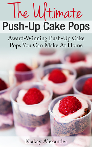 The Ultimate Push-Up Cake Pops  by  Kiakay Alexander