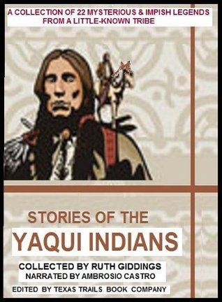 YAQUI INDIAN MYTHS AND LEGENDS--From The Mexican Senora Southwest Ruth Warner Giddings