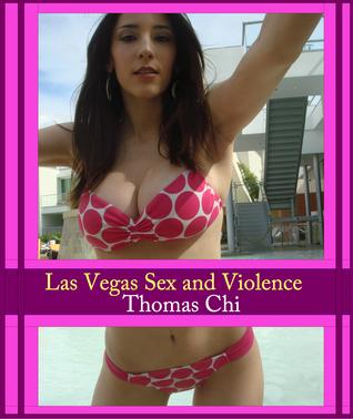Las Vegas Sex and Violence  by  Thomas Chi