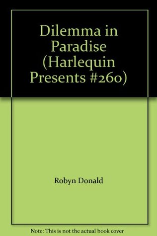 Dilemma in Paradise (Harlequin Presents #260)  by  Robyn Donald