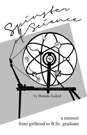 Spinster of Science: A Memoir, From Girlhood To B.Sc. Graduate  by  Brenda Guiled