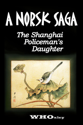 A Norsk Saga: the Shanghai Policemans Daughter W H Oxley