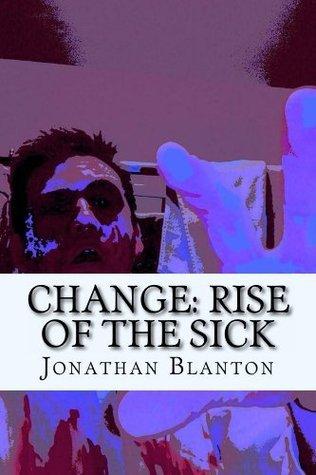 Change: Rise of the Sick Jonathan Blanton